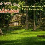 Palenque: Ruinas Yaxchilán y Bonampak