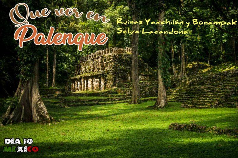 Ruinas Yaxchilán y Bonampak
