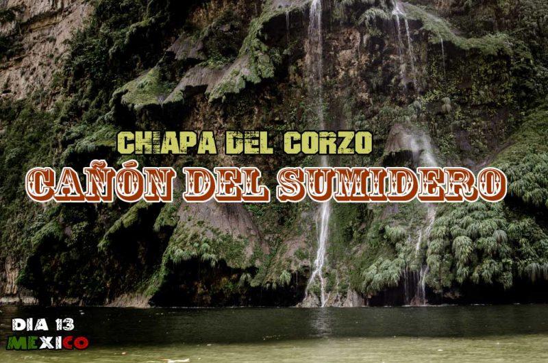 Como visitar el Cañon del Sumidero y Chiapa de Corzo desde San Cristóbal de las Casas.