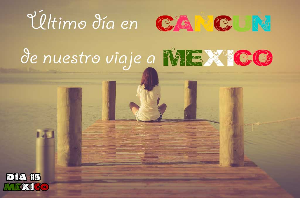 Todo lo que debes saber antes de viajar a México.
