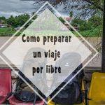 Como preparar un viaje por libre o por tu cuenta
