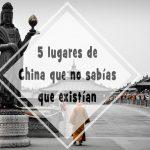 5 lugares de China que no sabías que existían