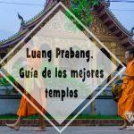 Luang Prabang, guía de los mejores templos