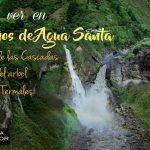 BAÑOS: Ruta de las Cascadas, Casa del árbol, y Termas