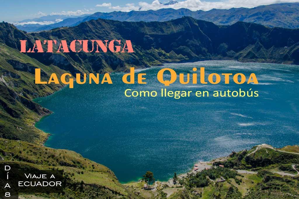 Que ver en Latacunga en un dia y como ir a la laguna de Quilotoa.